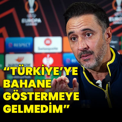 """""""Türkiye'ye bahane göstermeye gelmedim"""""""