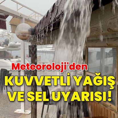 Meteoroloji'den kuvvetli yağış ve sel uyarısı!