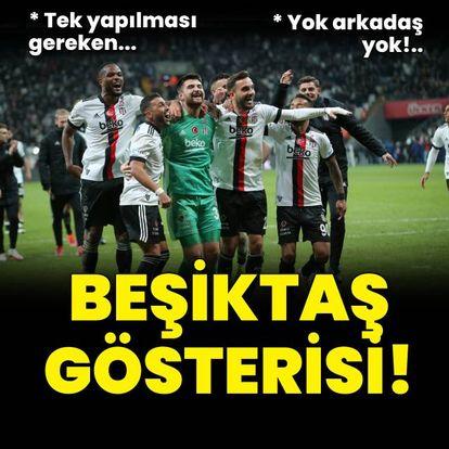 """""""Beşiktaş gösterisi!"""""""