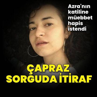 Azra'nın katiline ağırlaştırılmış müebbet talebi