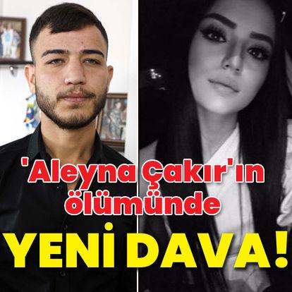 'Aleyna Çakır'ın ölümünde yeni dava!