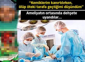 Ameliyatta uyanıp dehşeti yaşadılar!