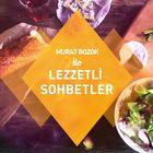 Murat Bozok'la Lezzetli Sohbetler