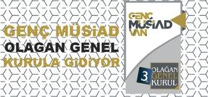 Genç MÜSİAD Van Şubesi 3. Olağan Genel Kurulu yapılacak