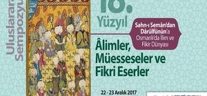 """""""Sahn-ı Seman'dan Darülfünun'a Osmanlı'da İlim ve Fikir Dünyası Sempozyumu"""" başlıyor"""