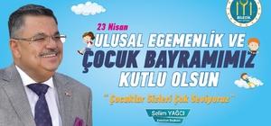 Selim Yağcı'nın ''23 Nisan Ulusal Egemenlik ve Çocuk Bayramı'' mesajı