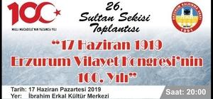 """26. Sultan Sekisi Toplantısı """"23 Temmuz Erzurum Kongresi'nin 100.Yılı"""" gündemi ile toplanacak"""