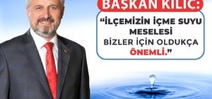 """Başkan Kılıç: """"İlçemizin içme suyu meselesi bizler için oldukça önemli"""""""