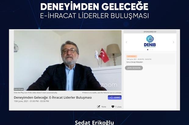 """Deneyimden geleceğe e-ihracat liderler buluşması DENİB Başkan Yardımcısı Sedat Erikoğlu: """"Bilgi ve tecrübeler katılımcılarımıza katkı sağlayacağına inanıyoruz"""""""
